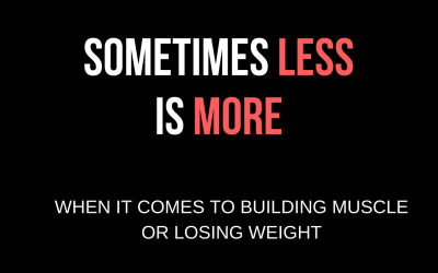 Sometimes 'less is more' when it comes to building muscle or losing weight.