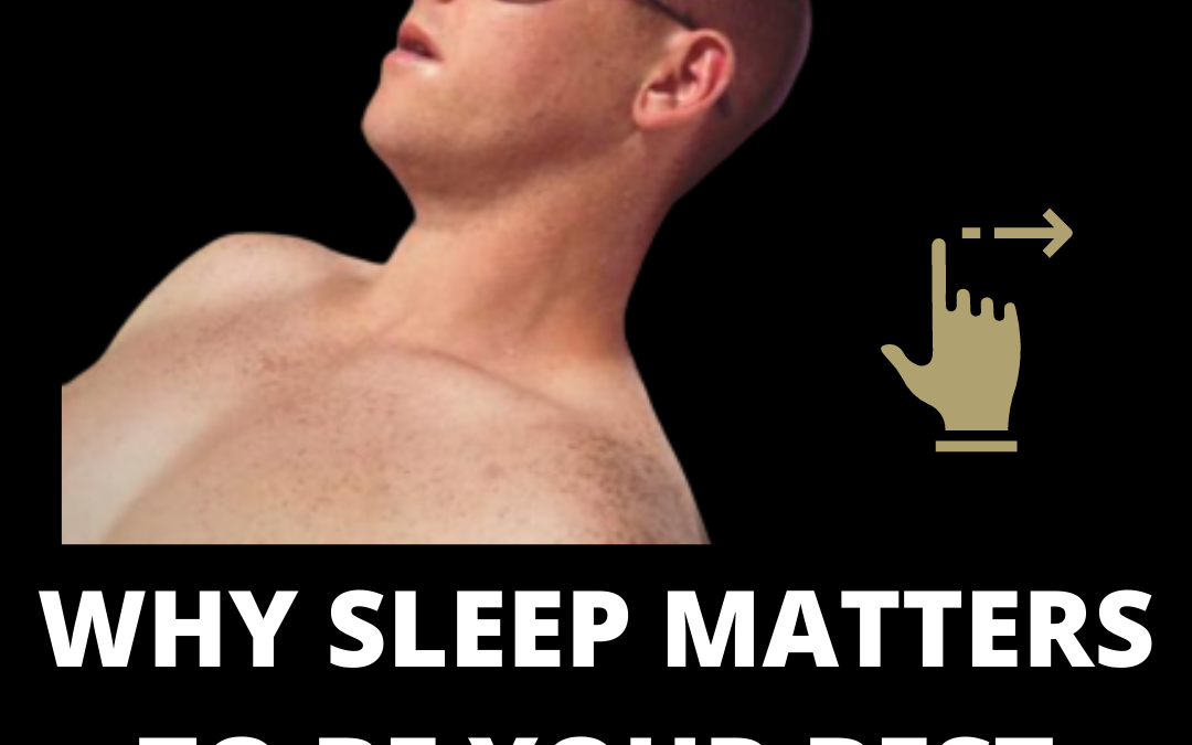 Why Sleep Matters to be your best physically and mentally